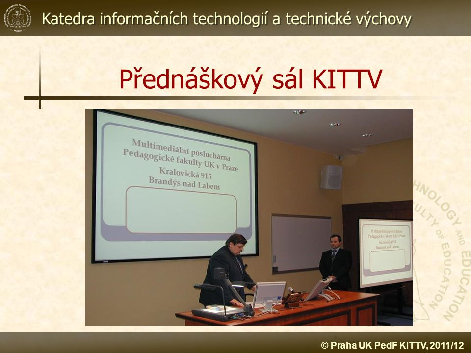 Katedra informačních technologií a technické výchovy © Praha UK PedF KITTV, 2011/12 Přednáškový sál KITTV