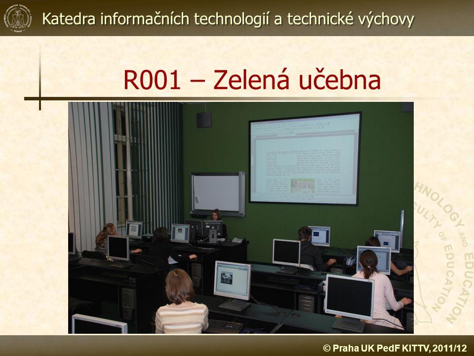 Katedra informačních technologií a technické výchovy © Praha UK PedF KITTV, 2011/12 R001 – Zelená učebna