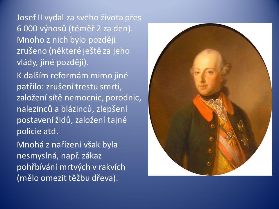 Josef II vydal za svého života přes 6 000 výnosů (téměř 2 za den). Mnoho z nich bylo později zrušeno (některé ještě za jeho vlády, jiné později). K da