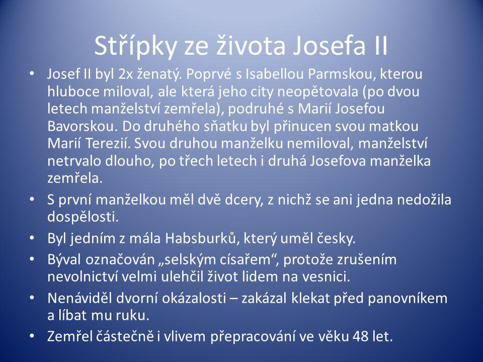Střípky ze života Josefa II Josef II byl 2x ženatý. Poprvé s Isabellou Parmskou, kterou hluboce miloval, ale která jeho city neopětovala (po dvou lete