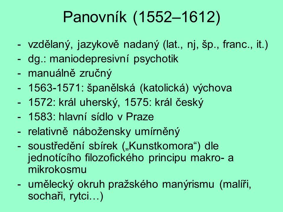 Panovník (1552–1612) -vzdělaný, jazykově nadaný (lat., nj, šp., franc., it.) -dg.: maniodepresivní psychotik -manuálně zručný -1563-1571: španělská (k