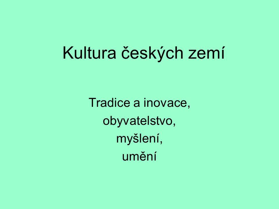 Kultura českých zemí Tradice a inovace, obyvatelstvo, myšlení, umění