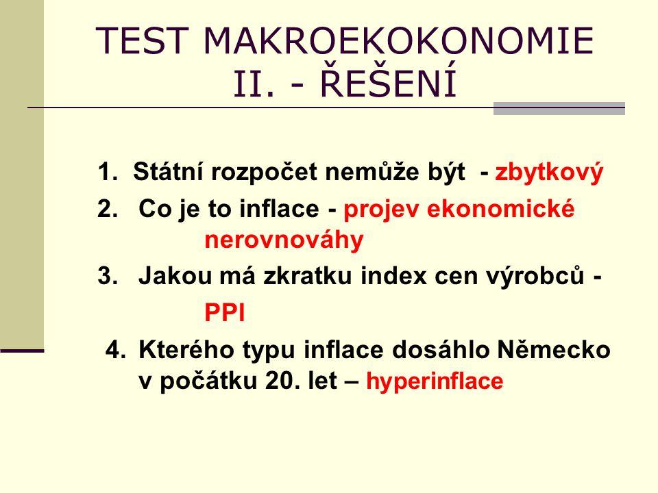 TEST MAKROEKOKONOMIE II. - ŘEŠENÍ 1. Státní rozpočet nemůže být - zbytkový 2.