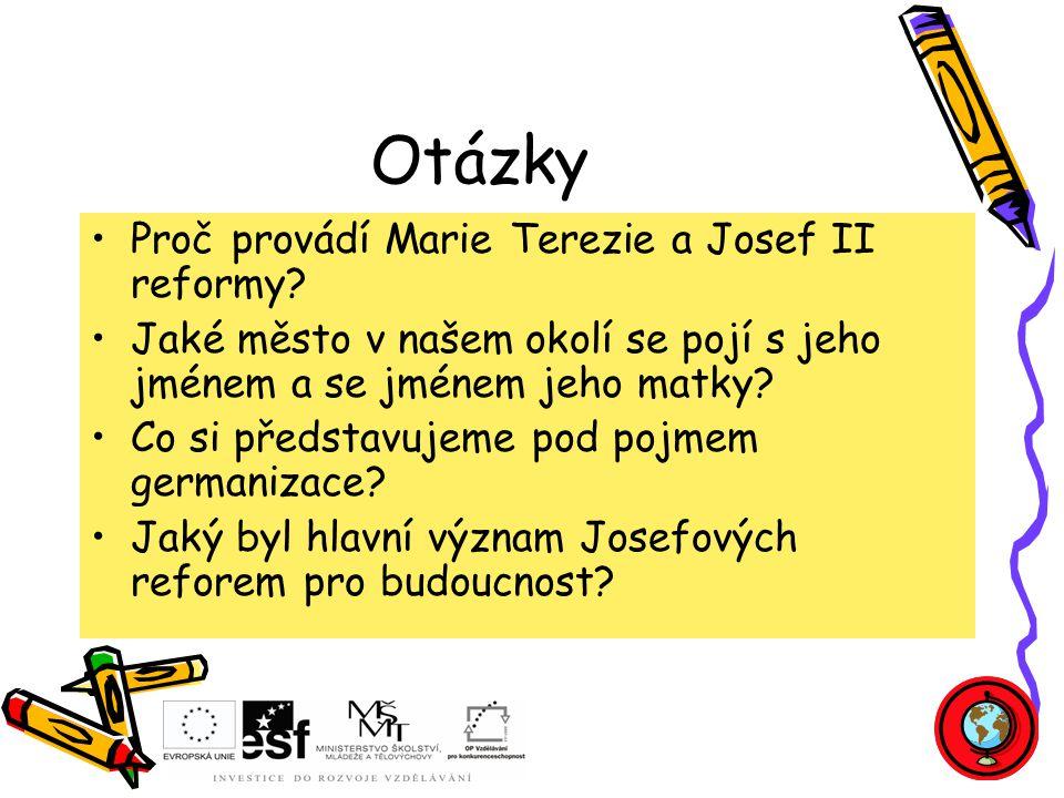 Otázky Proč provádí Marie Terezie a Josef II reformy.