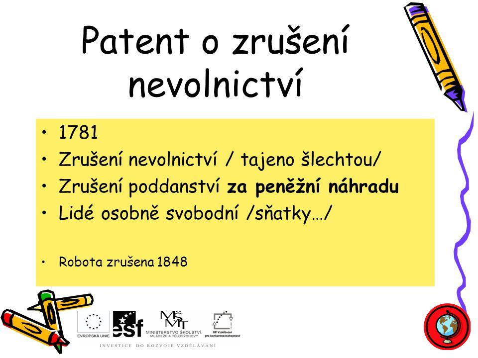 Patent o zrušení nevolnictví 1781 Zrušení nevolnictví / tajeno šlechtou/ Zrušení poddanství za peněžní náhradu Lidé osobně svobodní /sňatky…/ Robota zrušena 1848