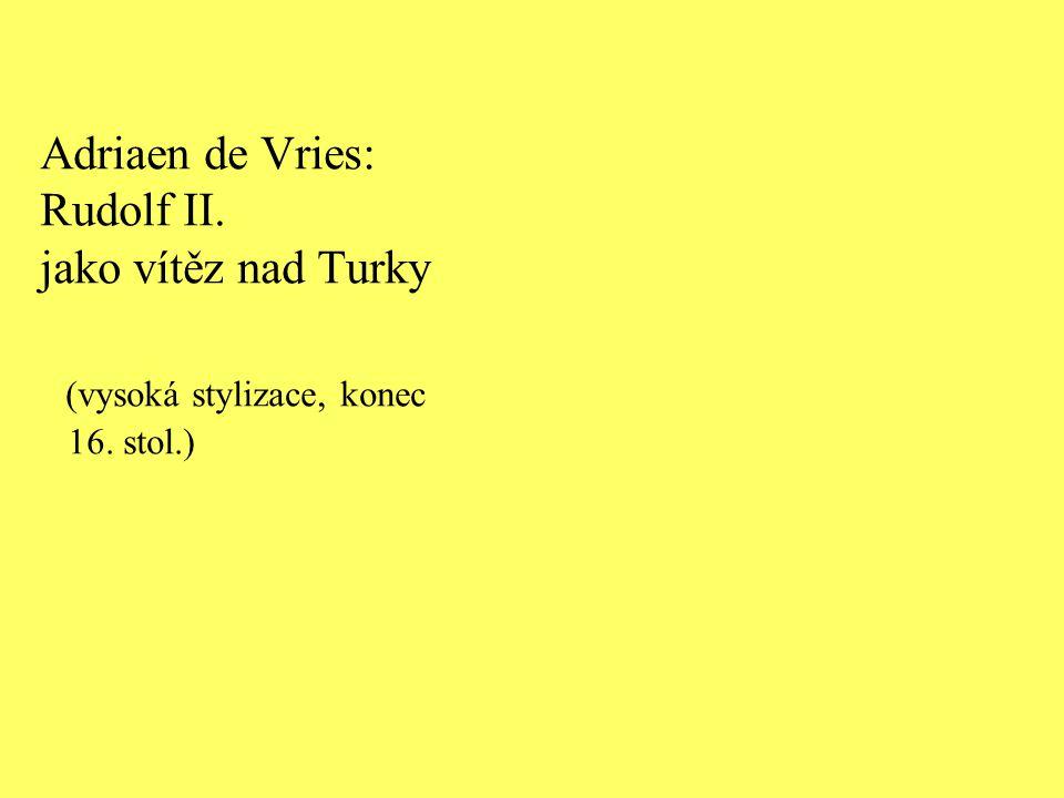 Adriaen de Vries: Rudolf II. jako vítěz nad Turky (vysoká stylizace, konec 16. stol.)
