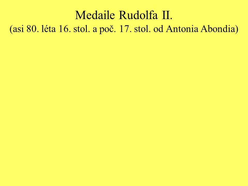 Medaile Rudolfa II. (asi 80. léta 16. stol. a poč. 17. stol. od Antonia Abondia)