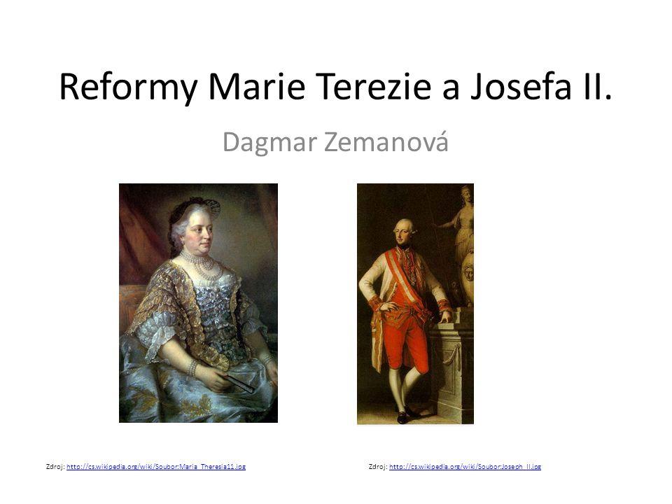 Reformy Marie Terezie a Josefa II. Dagmar Zemanová Zdroj: http://cs.wikipedia.org/wiki/Soubor:Maria_Theresia11.jpghttp://cs.wikipedia.org/wiki/Soubor: