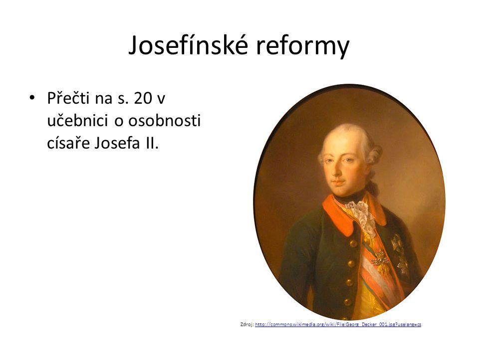 Josefínské reformy Přečti na s.20 v učebnici o osobnosti císaře Josefa II.