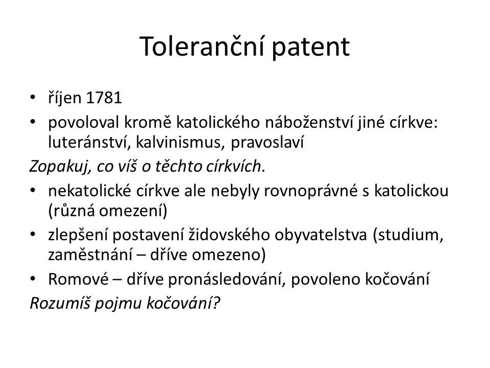 Toleranční patent říjen 1781 povoloval kromě katolického náboženství jiné církve: luteránství, kalvinismus, pravoslaví Zopakuj, co víš o těchto církvích.