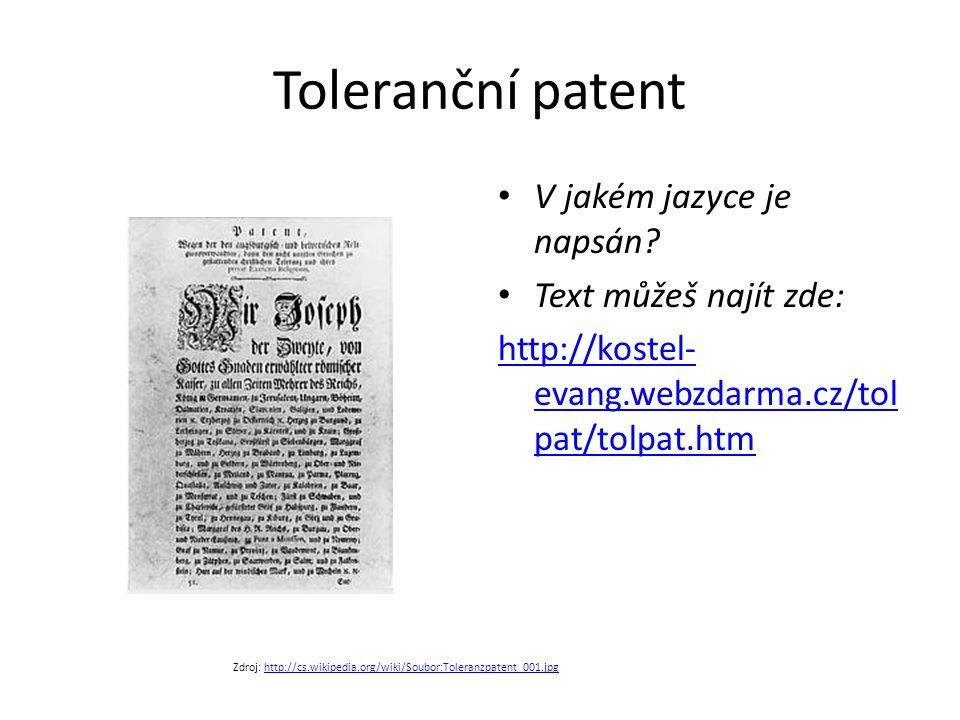 Toleranční patent V jakém jazyce je napsán? Text můžeš najít zde: http://kostel- evang.webzdarma.cz/tol pat/tolpat.htm Zdroj: http://cs.wikipedia.org/