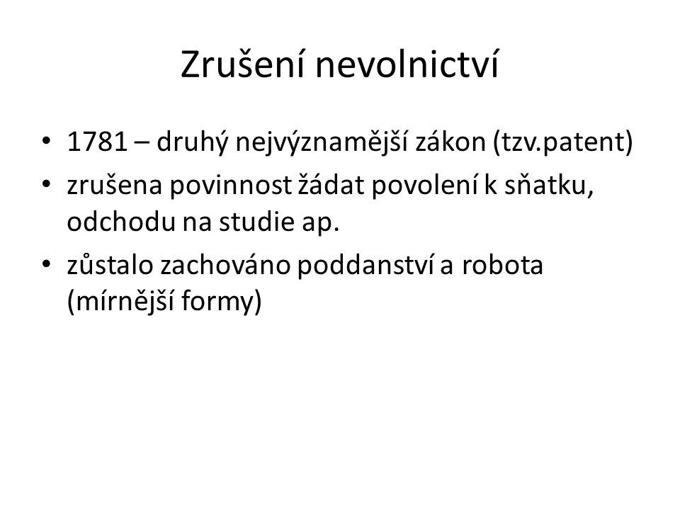 Zrušení nevolnictví 1781 – druhý nejvýznamější zákon (tzv.patent) zrušena povinnost žádat povolení k sňatku, odchodu na studie ap. zůstalo zachováno p