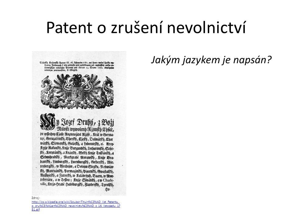 Patent o zrušení nevolnictví Jakým jazykem je napsán? Zdroj: http://cs.wikipedia.org/wiki/Soubor:Tituln%C3%AD_list_Patentu_ o_zru%C5%A1en%C3%AD_nevoln