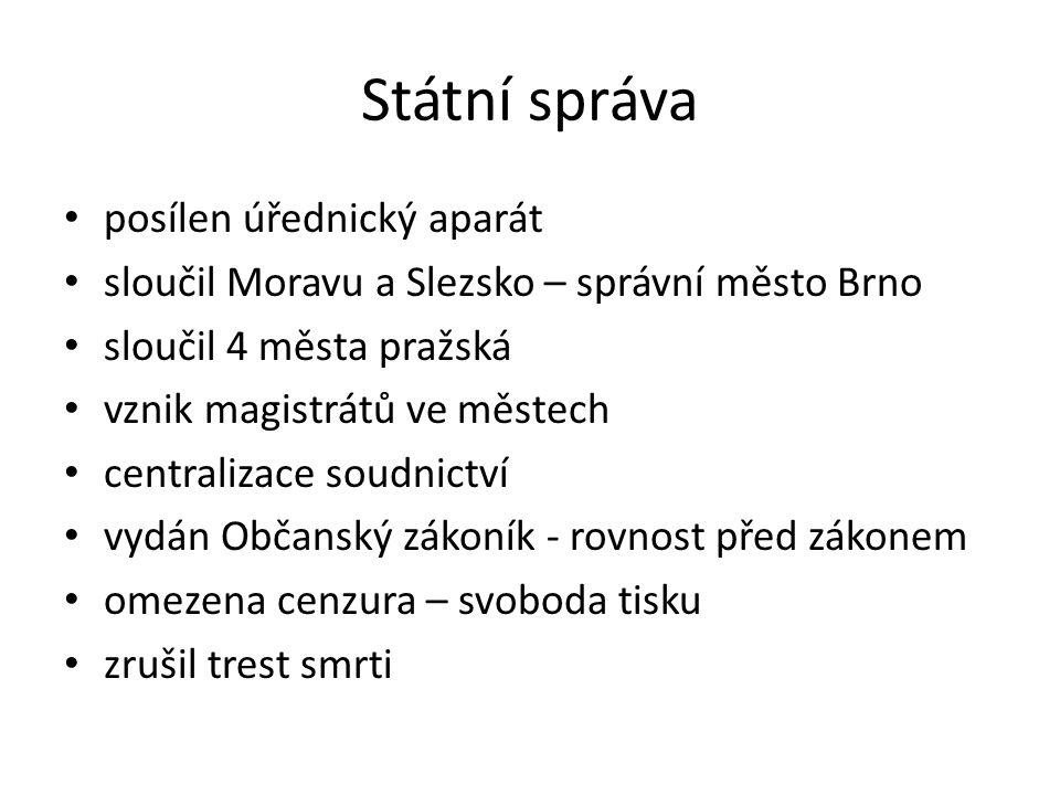 Státní správa posílen úřednický aparát sloučil Moravu a Slezsko – správní město Brno sloučil 4 města pražská vznik magistrátů ve městech centralizace