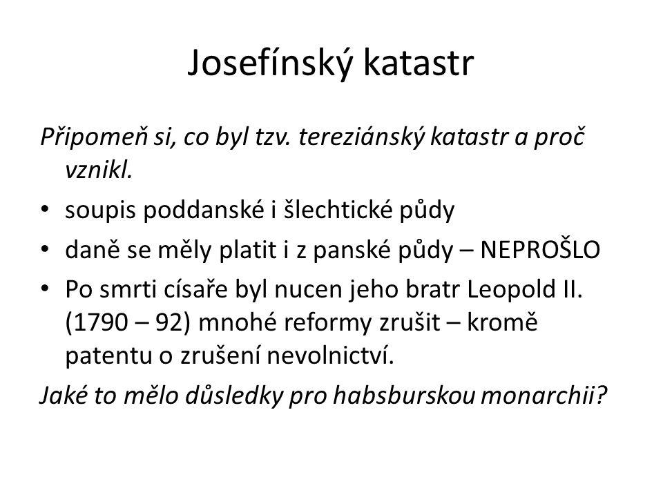 Josefínský katastr Připomeň si, co byl tzv. tereziánský katastr a proč vznikl. soupis poddanské i šlechtické půdy daně se měly platit i z panské půdy