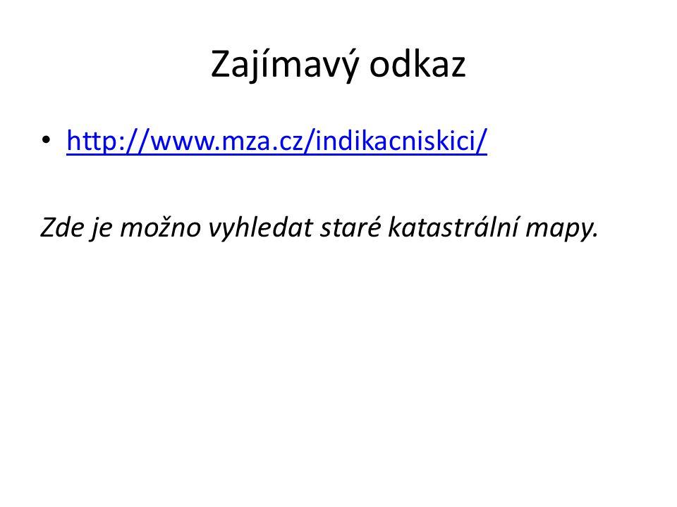 Zajímavý odkaz http://www.mza.cz/indikacniskici/ Zde je možno vyhledat staré katastrální mapy.