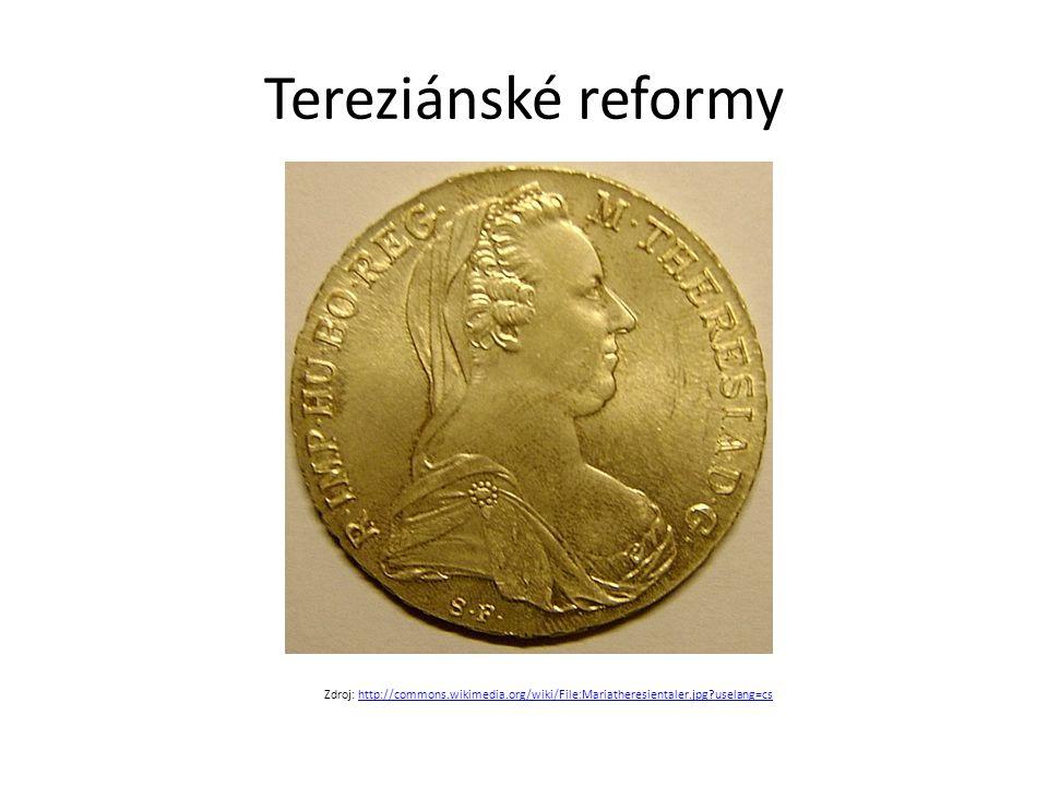 Tereziánské reformy Zdroj: http://commons.wikimedia.org/wiki/File:Mariatheresientaler.jpg?uselang=cshttp://commons.wikimedia.org/wiki/File:Mariatheresientaler.jpg?uselang=cs