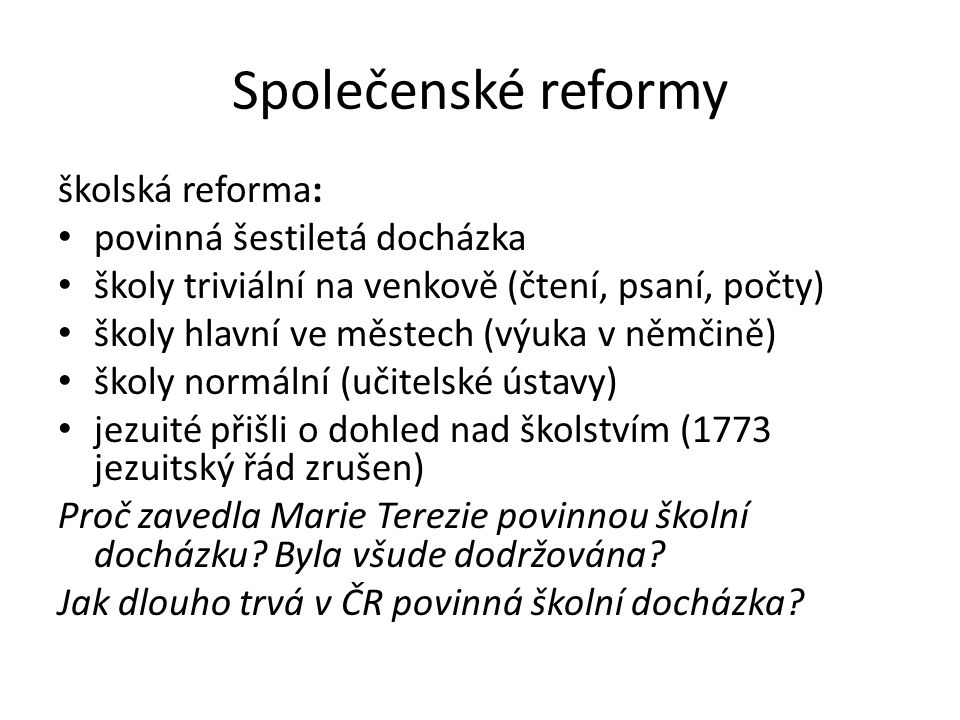 Společenské reformy školská reforma: povinná šestiletá docházka školy triviální na venkově (čtení, psaní, počty) školy hlavní ve městech (výuka v němč