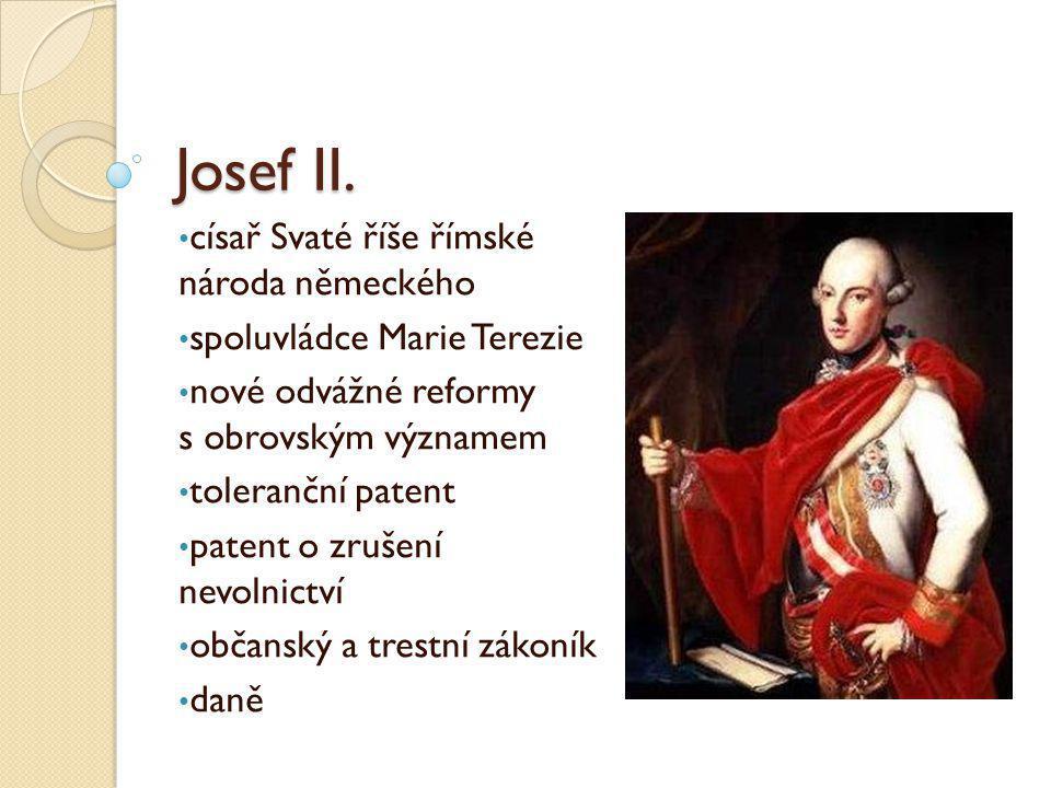 Josef II. císař Svaté říše římské národa německého spoluvládce Marie Terezie nové odvážné reformy s obrovským významem toleranční patent patent o zruš