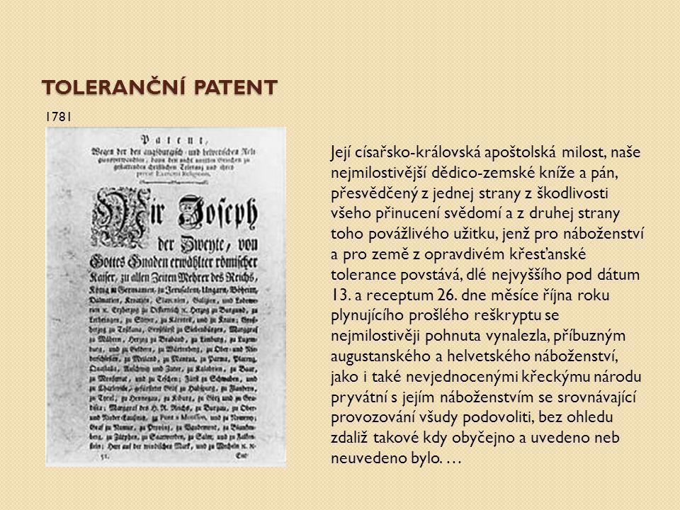 Toleranční patent – hlavní body vydán v roce 1781 zaváděl náboženskou snášenlivost nezaváděl však úplnou náboženskou svobodu povoloval pouze vyznávání luteránství, kalvinismu a pravoslaví byl z části vynucen okolnostmi, protože nekatolíci utíkali do Pruska, kde nebyli za víru pronásledování a panovník tak přicházel o poddané