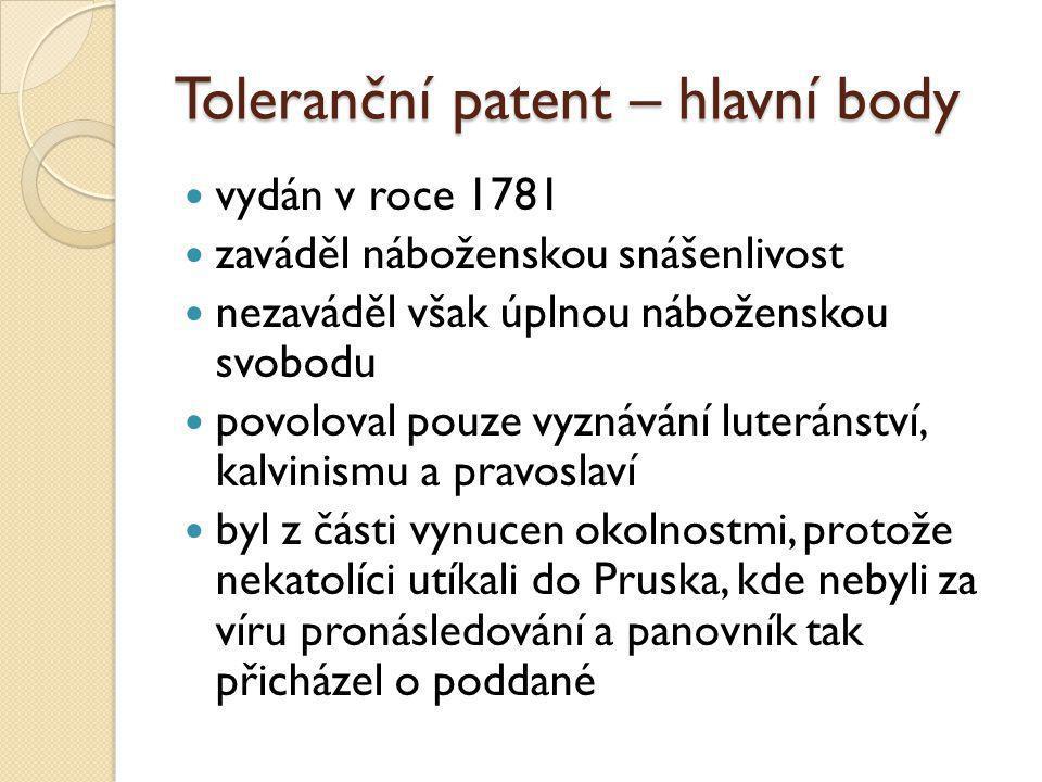 Toleranční patent – hlavní body vydán v roce 1781 zaváděl náboženskou snášenlivost nezaváděl však úplnou náboženskou svobodu povoloval pouze vyznávání