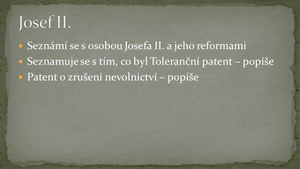 Císař Josef II., syn Marie Terezie pokračoval v reformách, které měly zlepšit život poddaných