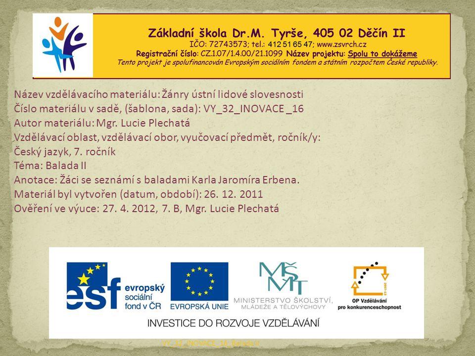 Mgr. Lucie Plechatá, ZŠ Dr. M. Tyrše, šk. rok 2011/12 VY_32_INOVACE_16_Balada II