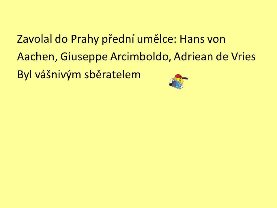 Zavolal do Prahy přední umělce: Hans von Aachen, Giuseppe Arcimboldo, Adriean de Vries Byl vášnivým sběratelem