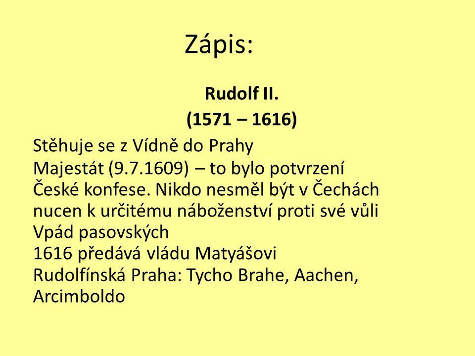 Zápis: Rudolf II. (1571 – 1616) Stěhuje se z Vídně do Prahy Majestát (9.7.1609) – to bylo potvrzení České konfese. Nikdo nesměl být v Čechách nucen k