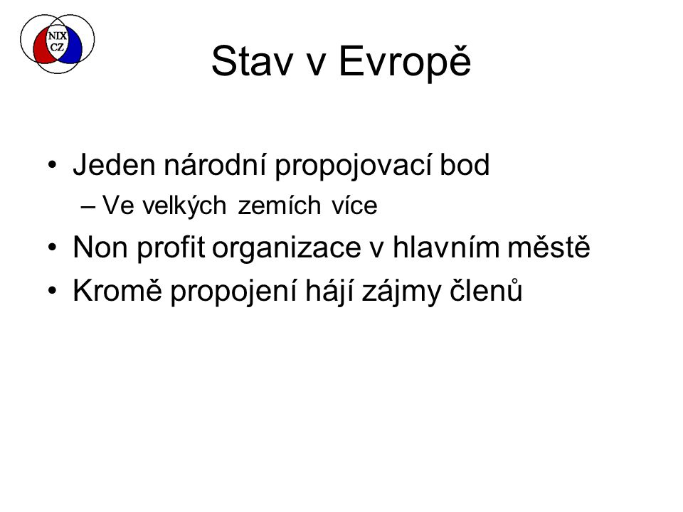 Stav v Evropě Jeden národní propojovací bod –Ve velkých zemích více Non profit organizace v hlavním městě Kromě propojení hájí zájmy členů