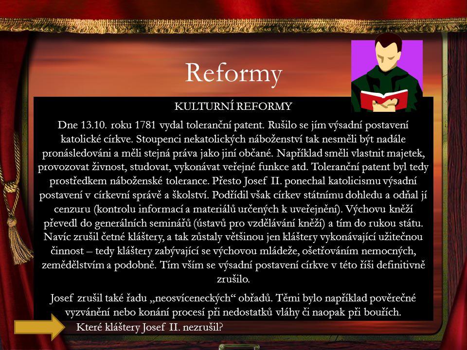 Reformy KULTURNÍ REFORMY Dne 13.10. roku 1781 vydal toleranční patent. Rušilo se jím výsadní postavení katolické církve. Stoupenci nekatolických nábož