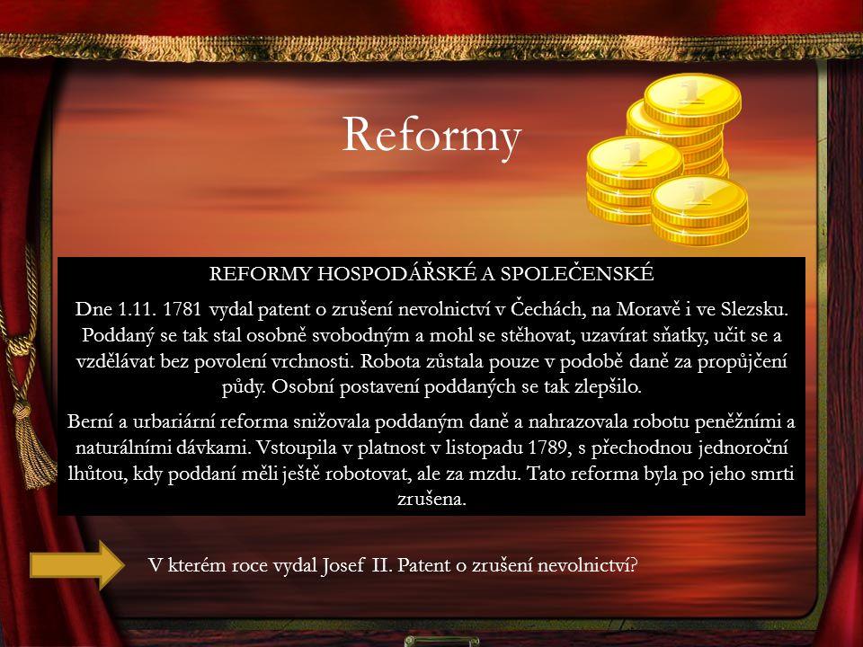 Reformy REFORMY HOSPODÁŘSKÉ A SPOLEČENSKÉ Dne 1.11. 1781 vydal patent o zrušení nevolnictví v Čechách, na Moravě i ve Slezsku. Poddaný se tak stal oso