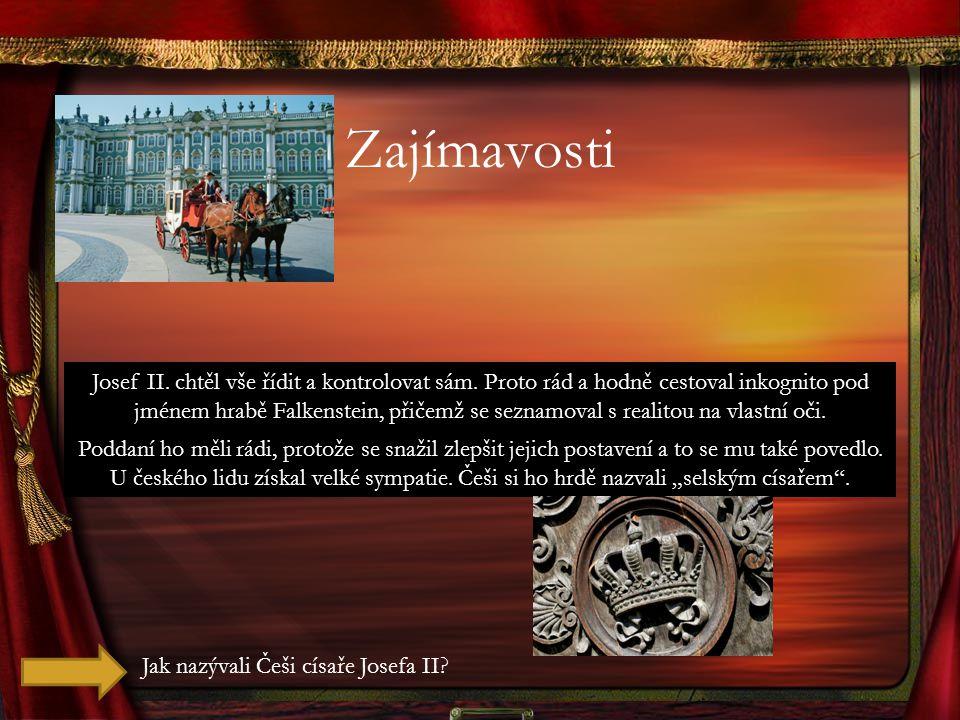Zajímavosti Josef II. chtěl vše řídit a kontrolovat sám. Proto rád a hodně cestoval inkognito pod jménem hrabě Falkenstein, přičemž se seznamoval s re