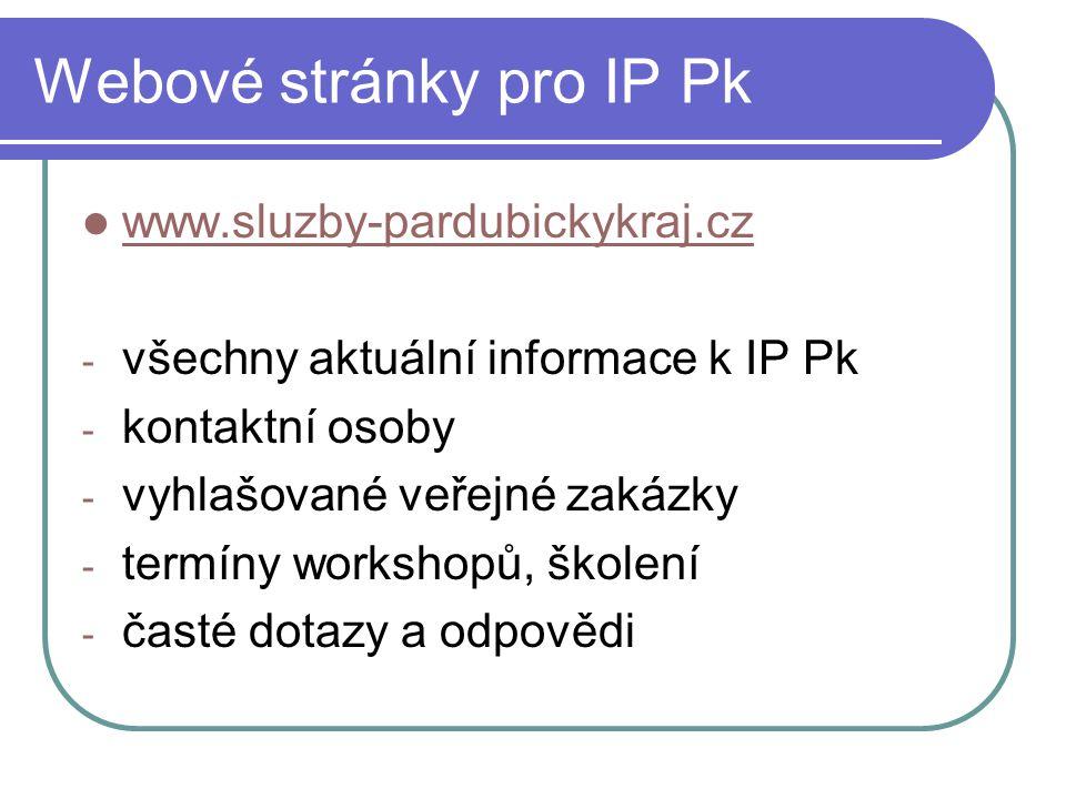 Webové stránky pro IP Pk www.sluzby-pardubickykraj.cz - všechny aktuální informace k IP Pk - kontaktní osoby - vyhlašované veřejné zakázky - termíny workshopů, školení - časté dotazy a odpovědi