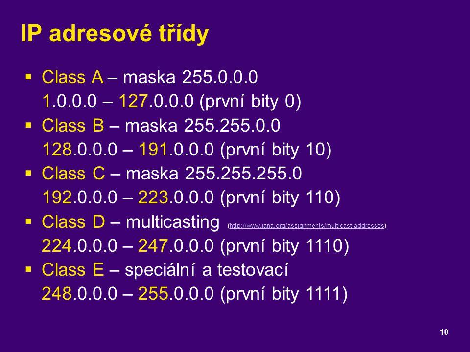 IP adresové třídy  Class A – maska 255.0.0.0 1.0.0.0 – 127.0.0.0 (první bity 0)  Class B – maska 255.255.0.0 128.0.0.0 – 191.0.0.0 (první bity 10) 