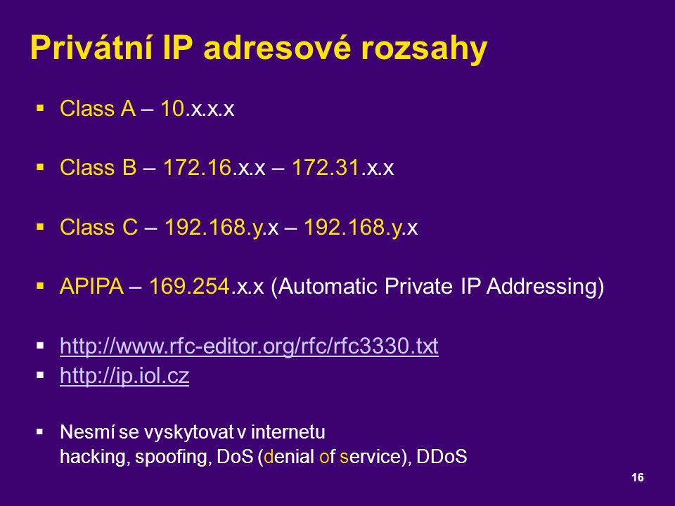 Privátní IP adresové rozsahy  Class A – 10.x.x.x  Class B – 172.16.x.x – 172.31.x.x  Class C – 192.168.y.x – 192.168.y.x  APIPA – 169.254.x.x (Aut