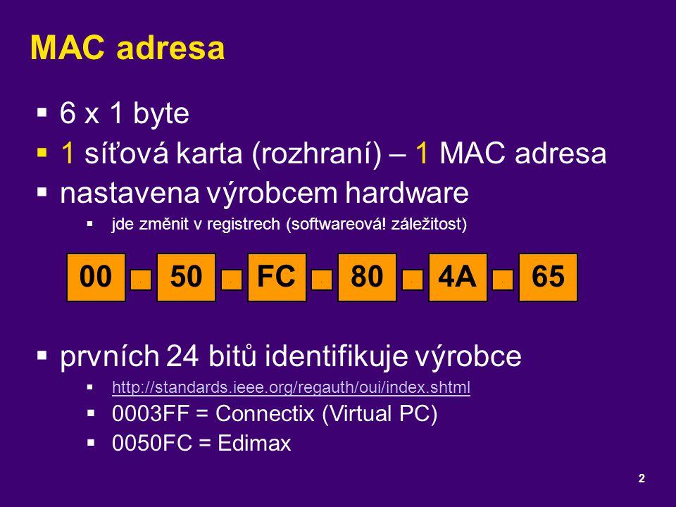 MAC adresa  6 x 1 byte  1 síťová karta (rozhraní) – 1 MAC adresa  nastavena výrobcem hardware  jde změnit v registrech (softwareová! záležitost) 