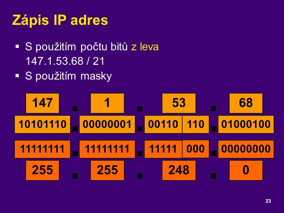 Zápis IP adres  S použitím počtu bitů z leva 147.1.53.68 / 21  S použitím masky 23 14768 1010111001000100 1111111100000000 255 53 00110 11111 000 11