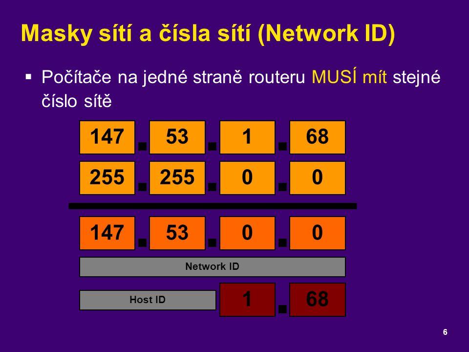 Masky sítí a čísla sítí (Network ID)  Počítače na jedné straně routeru MUSÍ mít stejné číslo sítě 6 14753168 255 00 1475300 Network ID Host ID 168