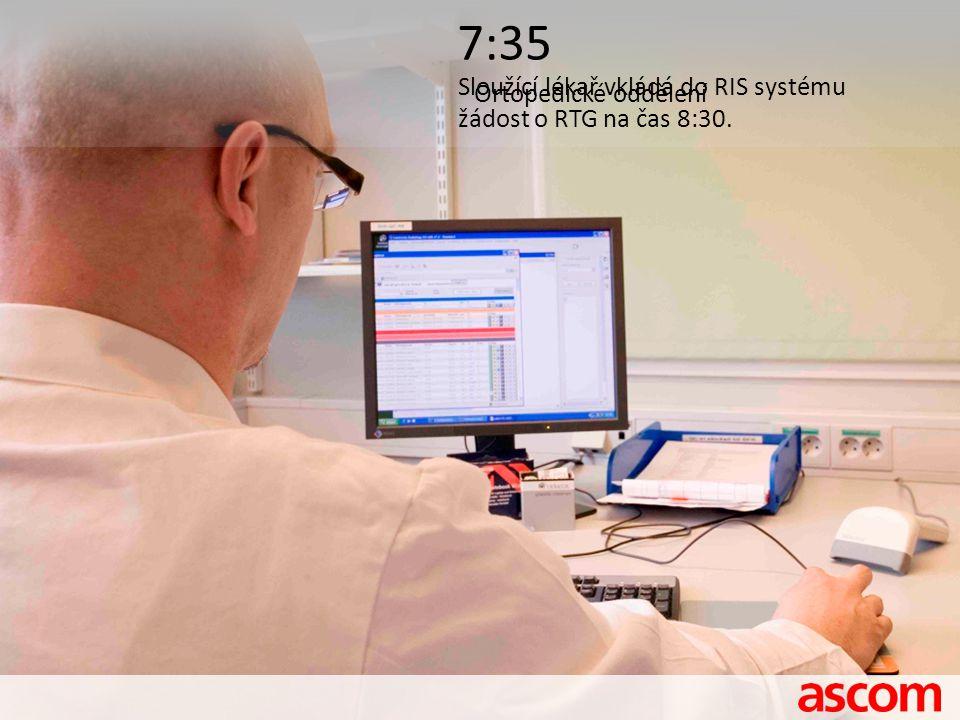 7:35 Sloužící lékař vkládá do RIS systému žádost o RTG na čas 8:30. Ortopedické oddělení