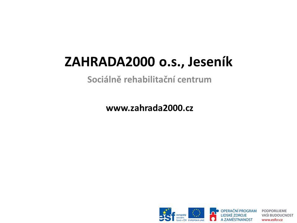 Sociálně rehabilitační centrum www.zahrada2000.cz ZAHRADA2000 o.s., Jeseník