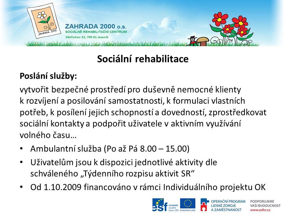 Sociální rehabilitace Poslání služby: vytvořit bezpečné prostředí pro duševně nemocné klienty k rozvíjení a posilování samostatnosti, k formulaci vlas