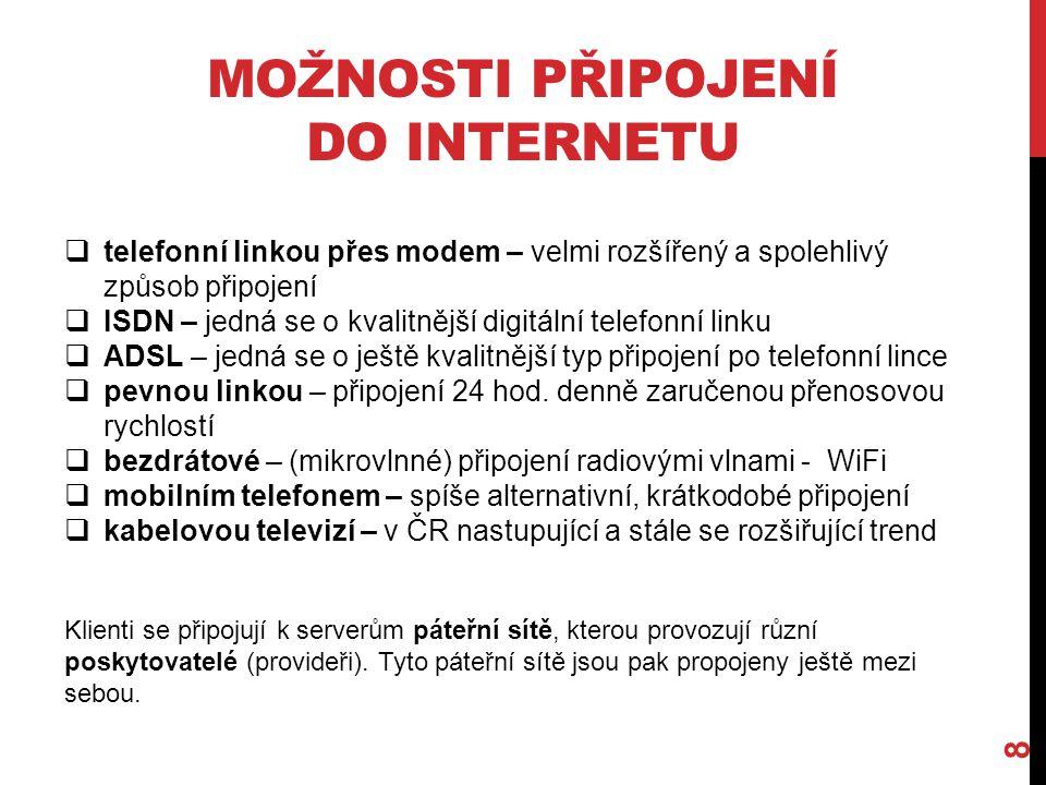 MOŽNOSTI PŘIPOJENÍ DO INTERNETU 8  telefonní linkou přes modem – velmi rozšířený a spolehlivý způsob připojení  ISDN – jedná se o kvalitnější digitá
