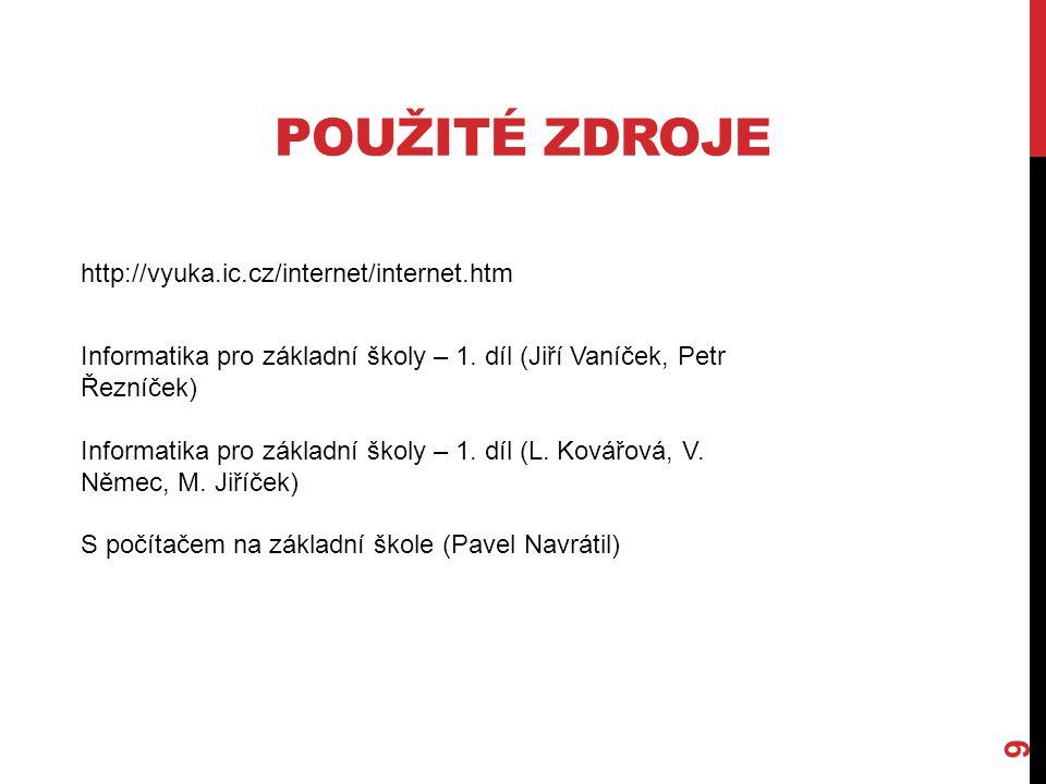 POUŽITÉ ZDROJE 9 http://vyuka.ic.cz/internet/internet.htm Informatika pro základní školy – 1.