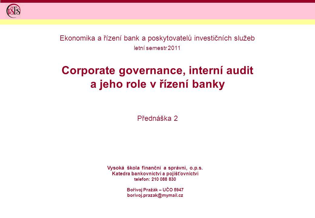 Corporate governance, interní audit a jeho role v řízení banky Přednáška 2 Vysoká škola finanční a správní, o.p.s. Katedra bankovnictví a pojišťovnict