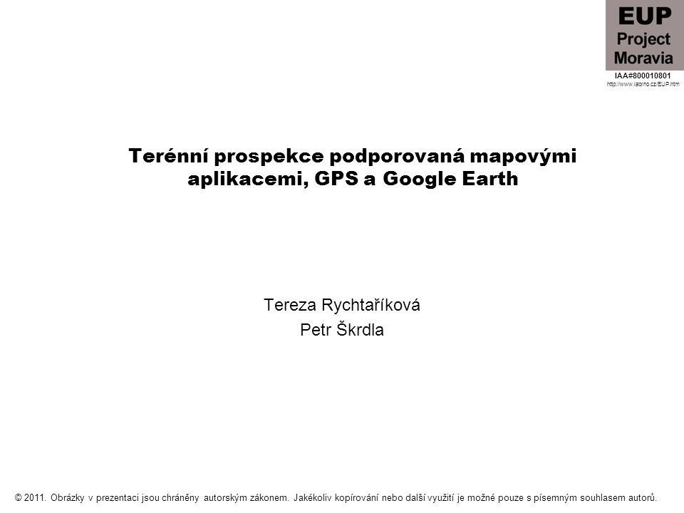 Terénní prospekce podporovaná mapovými aplikacemi, GPS a Google Earth Tereza Rychtaříková Petr Škrdla IAA#800010801 http://www.iabrno.cz/EUP.htm © 201