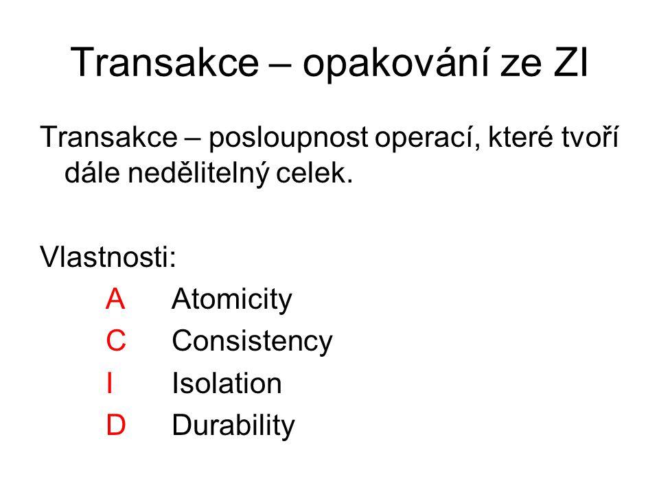 Transakce – opakování ze ZI Transakce – posloupnost operací, které tvoří dále nedělitelný celek. Vlastnosti: AAtomicity CConsistency IIsolation DDurab