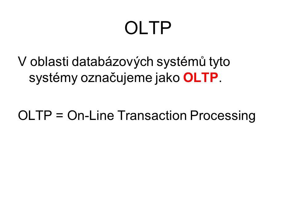 OLTP V oblasti databázových systémů tyto systémy označujeme jako OLTP. OLTP = On-Line Transaction Processing