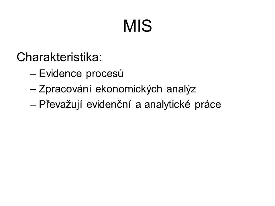 MIS Charakteristika: –Evidence procesů –Zpracování ekonomických analýz –Převažují evidenční a analytické práce
