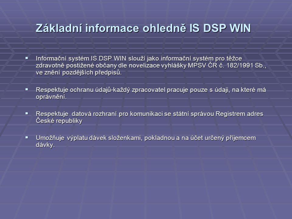 Základní informace ohledně IS DSP WIN  Informační systém IS DSP WIN slouží jako informační systém pro těžce zdravotně postižené občany dle novelizace vyhlášky MPSV ČR č.